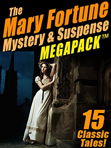 The Mary Fortune Mystery & Suspense MEGAPACK : 15 Classic Tales