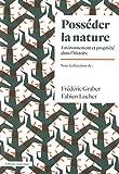 Posséder la nature - Environnement et propriété dans l'histoire
