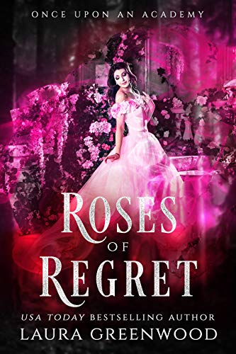 Roses Of Regret Once Upon An Academy Laura Greenwood