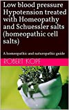 Low blood pressure Hypotension treated with Homeopathy and Schuessler salts (homeopathic cell salts): A homeopathic and naturopathic guide