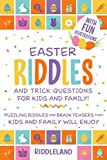 Easter Riddles and Trick Questions For Kids And Family: Puzzling Riddles and Brain Teasers that Kids and Family Will Enjoy Ages 7-9 9-12 (Easter Basket Gift Ideas)