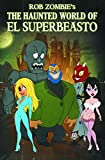 Rob Zombie Presents: The Haunted World Of El Superbeasto (Volume 1)