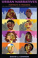 Urban Narratives: Portraits in Progress--Life at the Intersections of Learning Disability, Race, and Social Class (Disability Studies in Education)