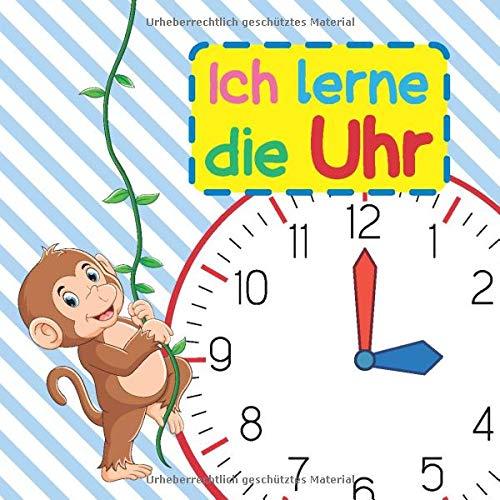 Ich lerne die Uhr: Die Uhr lesen lernen mit Lui, dem kleinen Äffchen   Mit Ziffernblatt und Zeigern zum Ausschneiden   Einfache Erklärungen, viele Beispiele, und jede Menge Übungsaufgaben