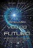 Este Livro Veio do Futuro: Uma Jornada Através de Portais Multidimensionais, Relatividade, Buraco de Minhoca e Outras Aventuras de Viagem no Tempo