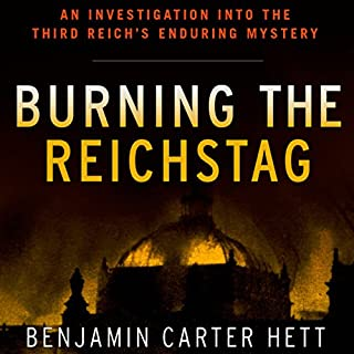Burning the Reichstag: An Investigation into the Third Reich's Enduring Mystery audiobook cover art