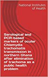 Serological and PCR-based markers of ocular Chlamydia trachomatis transmission in northern Ghana after elimination of trachoma as a public health problem