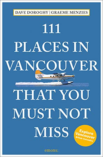 111 Places in Vancouver That You Must Not Miss: Travel Guide