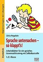 Sprache untersuchen - so klappt's! 1./2. Klasse: Arbeitsblaetter fuer ein gezieltes Grammatiktraining mit Selbstkontrolle