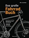 Das große Fahrradbuch: Anschaffung und Pflege, Reparaturen zu Hause und unterwegs, Ausstattung, Ausrüstung und Zubehör, Sicherheitstipps