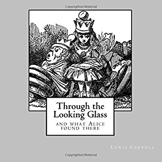 Through the Looking Glass - and what Alice found there: unabridged - original text of the first edition - with 50 illustra...