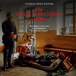 The Franco-Prussian War: The History of the War that Established the German Empire audiobook cover art