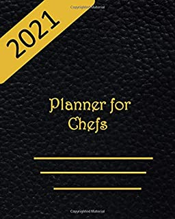 2021 Planner for chefs: Weekly Monthly Planner for Effective and Productive Year. A diary featuring Goal-setting Log, Appo...