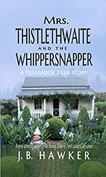 Mrs. Thistlethwaite and the Whippersnapper: Tillamook Tillie by [J.B. Hawker]