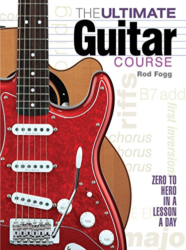 The Ultimate Guitar Course: From Zero to Hero in a Lesson a Day
