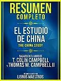 Resumen Completo: El Estudio De China (The China Study) - Basado En El Libro De T. Colin Campbell Y Thomas M. Campbell II (Spanish Edition)