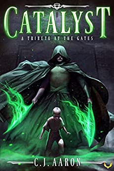 Tribute at the Gates: An Epic Fantasy Saga (Catalyst Book 1) by [C.J. Aaron]