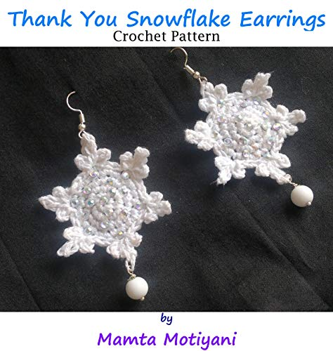 Thank You Snowflake Earrings | Crochet Pattern: An Adorable Fashion Accessory For Women (Crochet Jewelry Patterns)