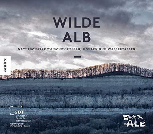 Wilde Alb: Naturschätze zwischen Felsen, Höhlen und Wasserfällen. Natur-Bildband Schwäbische Alb. Mit einem Vorwort von Winfried Kretschmann.
