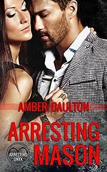 Arresting Mason (Arresting Onyx Book 1) by [Amber Daulton]