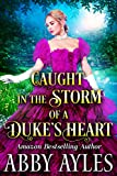 Caught in the Storm of a Duke's Heart: A Clean & Sweet Regency Historical Romance Novel (English Edition)