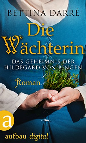 Die Wächterin: Das Geheimnis der Hildegard von Bingen. Roman