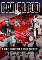 Bad Blood: A Life Without Consequence