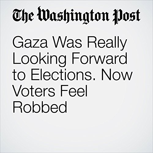 Gaza Was Really Looking Forward to Elections. Now Voters Feel Robbed cover art