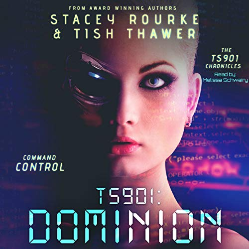 TS901: Dominion : Command Control     TS901 Chronicles, Book 2              By:                                                                                                                                 Stacey Rourke,                                                                                        Tish Thawer                               Narrated by:                                                                                                                                 Melissa Schwairy                      Length: 4 hrs and 36 mins     Not rated yet     Overall 0.0
