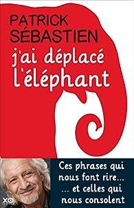 J'ai déplacé l'éléphant par Patrick Sébastien