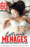 Extreme Menages Short Stories: Rough Threesome, MF, MFM, MMMF Hardcore Fantasies Collection 60 Books...