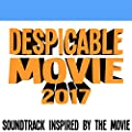 Despicable Movie 2017 (Soundtrack Inspired by the Movie)
