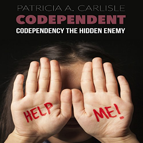 Codependent: Codependency the Hidden Enemy audiobook cover art
