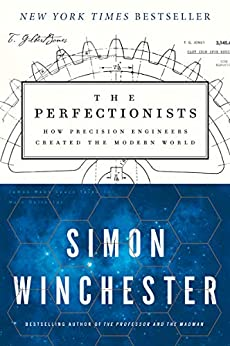 The Perfectionists: How Precision Engineers Created the Modern World by [Simon Winchester]