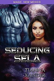 Seducing Sela: Zolon Warriors (Magic New Mexico/Zolon Warriors Book 2) by [Tianna Xander]