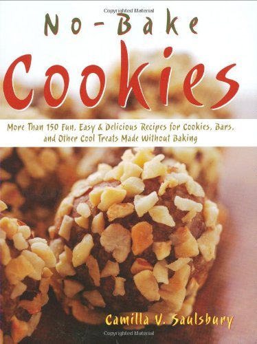 Nobake Cookies: More Than 150 Fun, Easy & Delicious Recipes for Cookies, Bars, And Other Cool Treats Made Without Baking