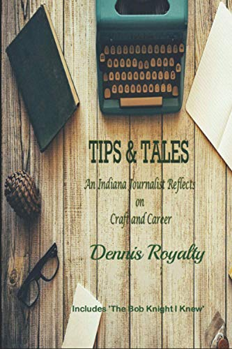 Compare Textbook Prices for Tips & Tales: An Indiana Journalist Reflects on Craft and Career  ISBN 9781950105304 by Royalty, Dennis