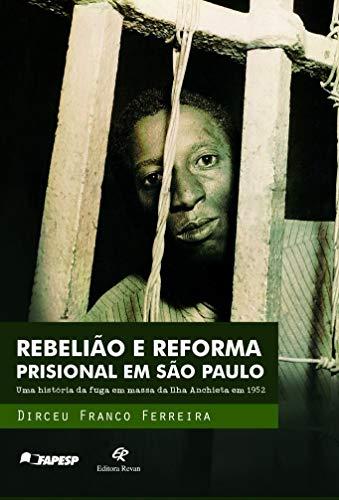 Rebelião e Reforma Prisional em São Paulo: uma História da Fuga em Massa da Ilha Anchieta em 1952