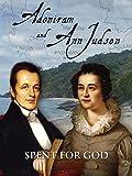 Adoniram and Ann Judson: Spent For God