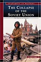 The Collapse of the Soviet Union: The End of an Empire (Snapshots in History)