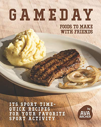 Gameday: Foods to Make with Friends: Its Sport Time- Quick...