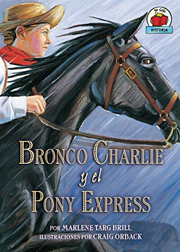 Bronco Charlie y el Pony Express (Bronco Charlie and the Pony Express) (Yo solo: Historia (On My Own History)) (Spanish Edition)