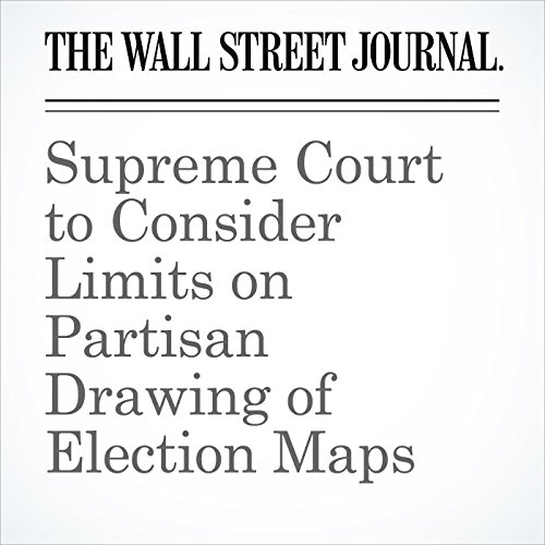 Supreme Court to Consider Limits on Partisan Drawing of Election Maps copertina