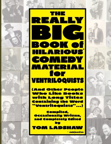 The Really Big Book of Hilarious* Comedy Material for Ventriloquists: (and Other People Who Like Books with Long Titles Containing the Word