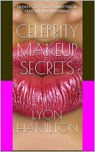 CELEBRITY MAKEUP SECRETS: 10 EASY STEPS TO A SYMMETRICAL FACE WITH CONTOURING (CONTOUR MAKEUP Book 1) (English Edition)