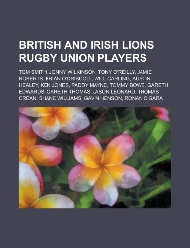 British and Irish Lions Rugby Union Players: Tom Smith, Jonny Wilkinson, Tony O'Reilly, Jamie Roberts, Brian O'Driscoll, Will Carling