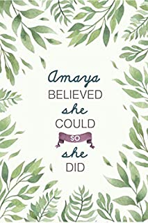 Amaya Believed She Could So She Did: Cute Personalized Name Journal / Notebook / Diary Gift For Writing & Note Taking For Women and Girls (6 x 9 - 110 Blank Lined Pages)