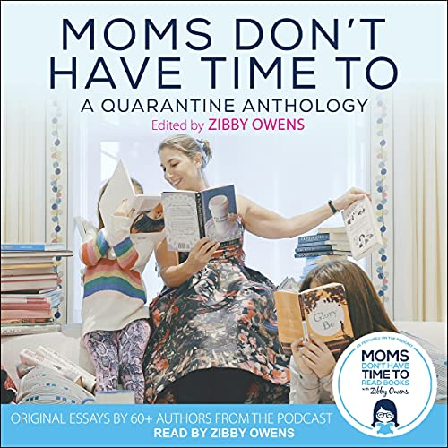 Moms Don't Have Time To Audiobook By Zibby Owens - Edited by cover art