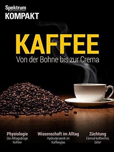 Spektrum Kompakt - Kaffee: Von der Bohne bis zur Crema