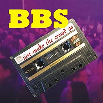 bbs - just make the crowd go